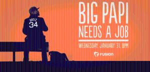 big papi needs a job Fusion